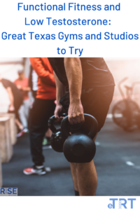 Functional Fitness and Low Testosterone: Great Texas Gyms and Studios to Try